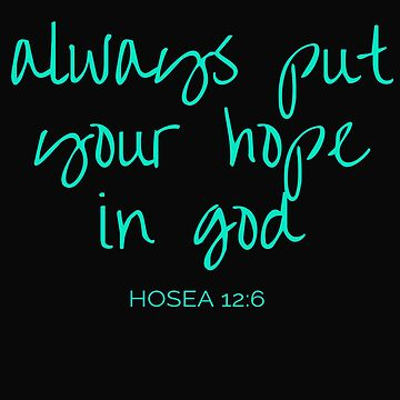 Always Put Your Hope In God Bible Verse by Roland1980