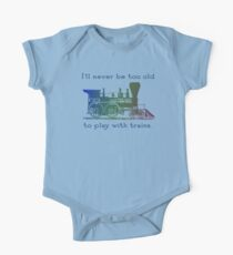 "Train fan, trainspotter - ""I'll never be too old to play with trains"" One Piece - Short Sleeve"