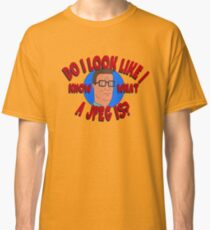 Do I Look Like I Know What a JPEG Is? - King of the Hill Classic T-Shirt