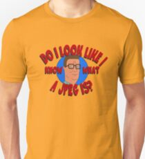 Do I Look Like I Know What a JPEG Is? - King of the Hill Unisex T-Shirt