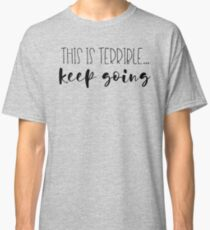 This is terrible, keep going - My Favorite Murder Classic T-Shirt