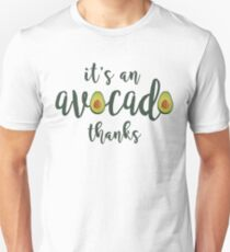 It's an Avocado... Thanks! T-Shirt