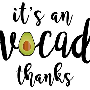 It's an Avocado... Thanks! by AnnabelsBelongs