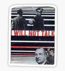 I Won't Talk Sticker