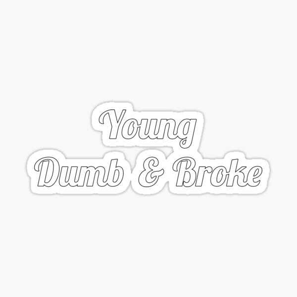 Roblox Song Id Young Dumb And Broke Location Lyrics Stickers Redbubble