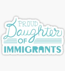 Proud Daughter of  Immigrants Sticker