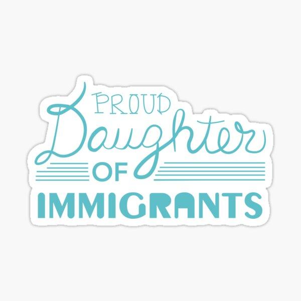 Proud Daughter of  Immigrants Sticker