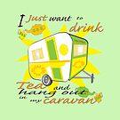 Drink Tea in my Caravan by Diana-Lee Saville