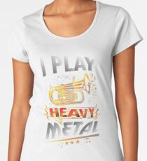 I Play Heavy Metal Tuba Funny Quote Pun Horn Player Women's Premium T-Shirt