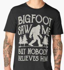 Bigfoot Saw Me But Nobody Believes Him T Shirt - Funny Tee Men's Premium T-Shirt