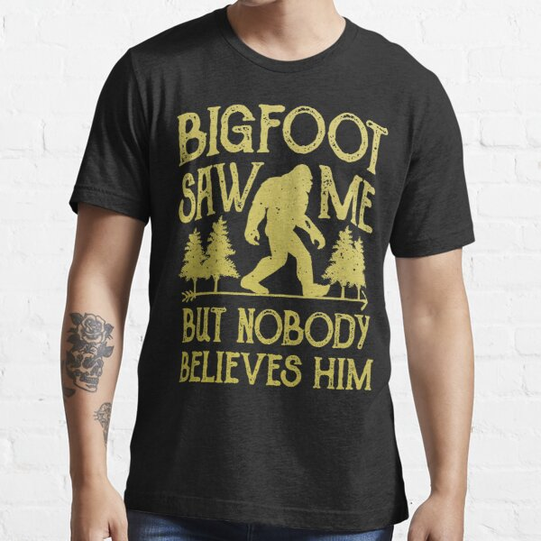 Bigfoot Saw Me But Nobody Believes Him T Shirt - Funny Tee Essential T-Shirt
