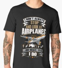 I Don't Always Stop And Look At Airplanes Funny Gift Men's Premium T-Shirt
