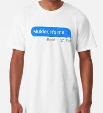 """""""Mulder, it's me..."""" Long T-Shirt"""