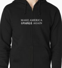 MAGA: Make America Grunge Again Zipped Hoodie