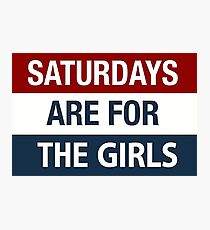 Saturdays Are For The Girls Photographic Print
