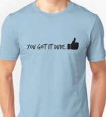 You Got It Dude T-Shirt