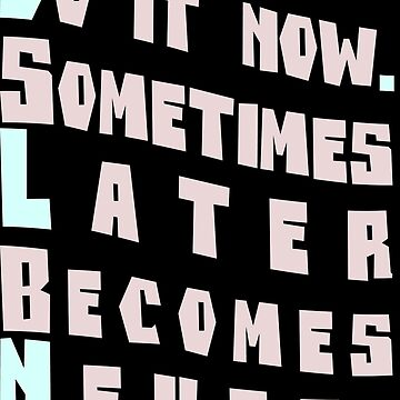Do it now Sometimes Later Becomes Never by staselnik