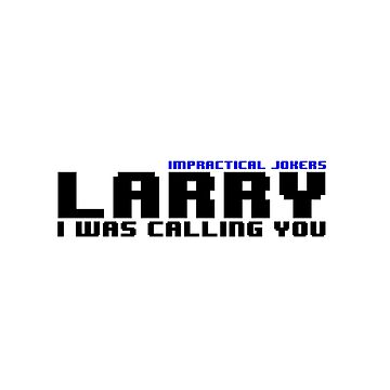 Impractical Jokers Larry by sg357