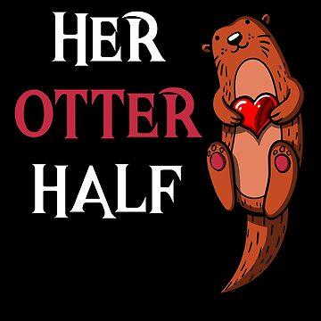 Her Otter Half Valentines Day Boyfriend Anniversary Matching by underheaven