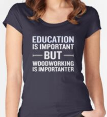 Woodworking Is Importanter Funny Carpenter Fitted Scoop T-Shirt