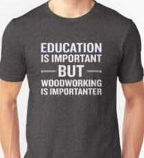 Woodworking Is Importanter Funny Carpenter Unisex T-Shirt