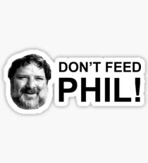 Don't feed phil ! Sticker