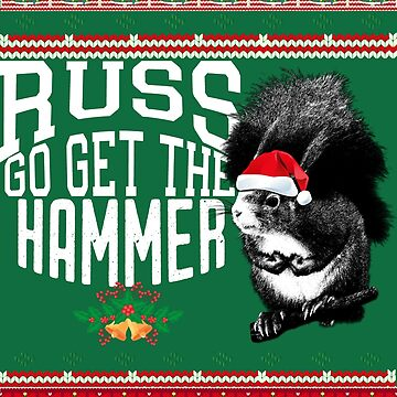 Russ, Go Get The Hammer!  by RougarGifts