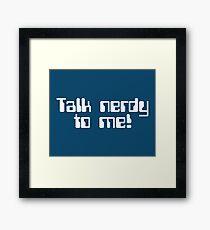 Talk Nerdy Geek Quote Framed Print