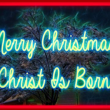 Merry Christmas Christ Is Born by crimsontideguy