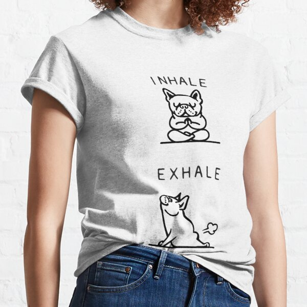 Inhale Exhale Frenchie Classic T-Shirt