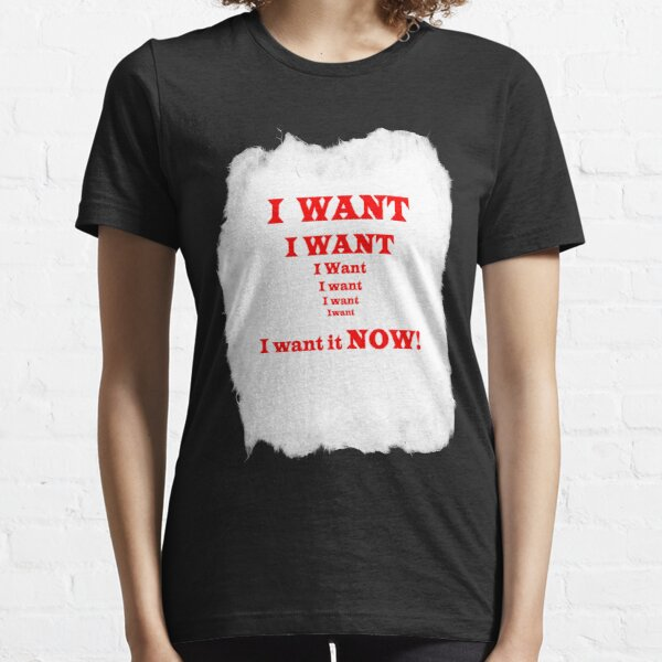 i  WANT IT NOW Essential T-Shirt