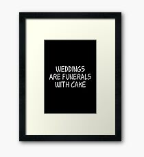 Rick & Morty - Weddings are funerals with cake - White Ink Framed Print
