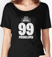 Fortnite Battle Royale 99 Problems Women's Relaxed Fit T-Shirt