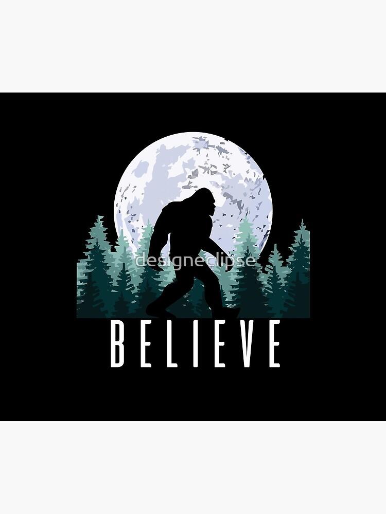Bigfoot Believe   Sasquatch by designeclipse