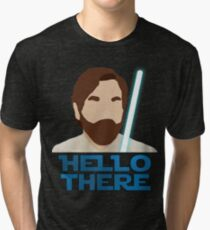 Obi Wan Hello there Tri-blend T-Shirt
