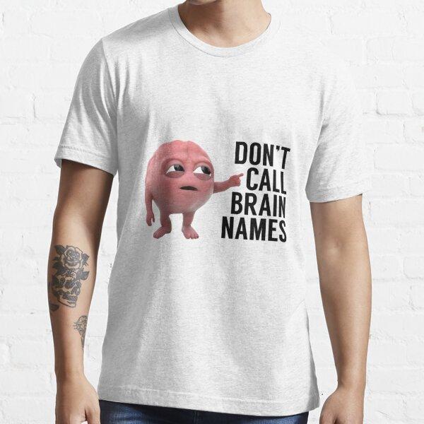 Don't Call Brain Names Essential T-Shirt