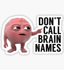 Don't Call Brain Names Sticker
