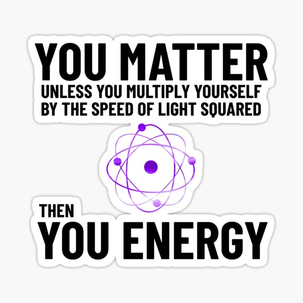 You Matter x speed of light square = you energy Sticker