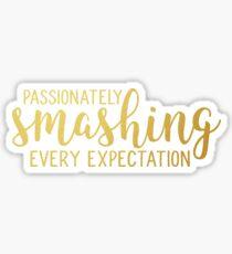 Leidenschaftlich jede Erwartung zerschlagen Sticker