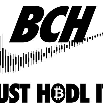 Bitcoin Cash. Just HODL it. by badsector
