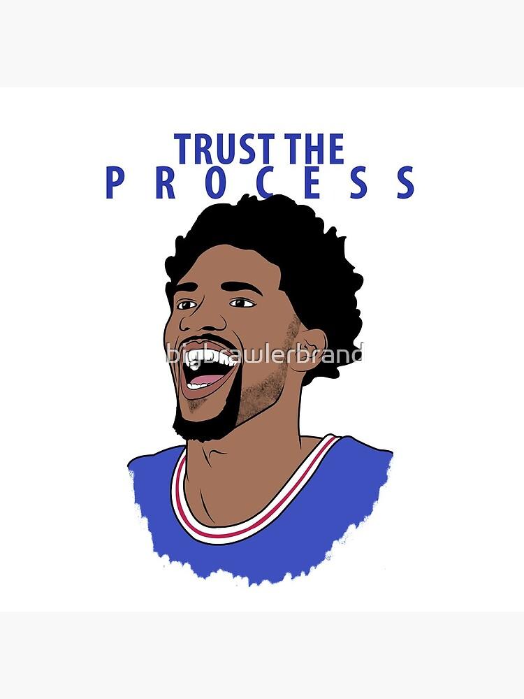 Trust the Process by bigbrawlerbrand