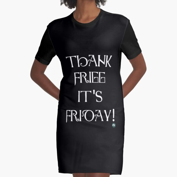 Thank Frigg it's Friday! Graphic T-Shirt Dress
