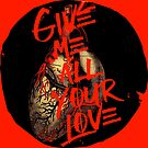 Give Me All Your Love by WildRoots