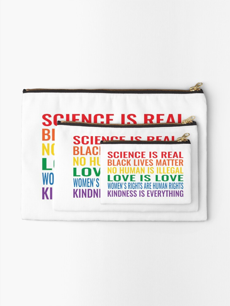 Alternate view of Science is real! Black lives matter! No human is illegal! Love is love! Women's rights are human rights! Kindness is everything! Shirt Zipper Pouch