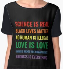 Science is real! Black lives matter! No human is illegal! Love is love! Women's rights are human rights! Kindness is everything! Shirt Chiffon Top