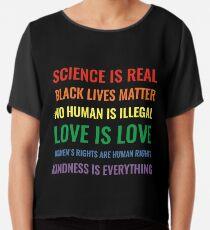 Wissenschaft ist real! Schwarze Leben sind wichtig! Kein Mensch ist illegal! Liebe ist Liebe! Frauenrechte sind Menschenrechte! Freundlichkeit ist alles! Hemd Chiffontop