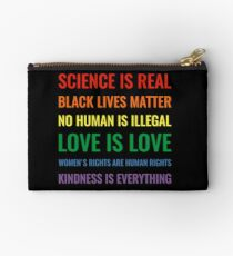 Science is real! Black lives matter! No human is illegal! Love is love! Women's rights are human rights! Kindness is everything! Shirt Studio Pouch