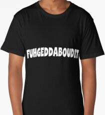 FUHGEDDABOUDIT Forget about it NEW YORK NYC Shirt Tee Long T-Shirt