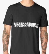 FUHGEDDABOUDIT Forget about it NEW YORK NYC Shirt Tee Men's Premium T-Shirt