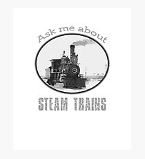 Ask me about steam trains - train fan, trainspotter  Photographic Print